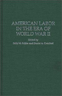 American Labor in the Era of World War II 9780313290749