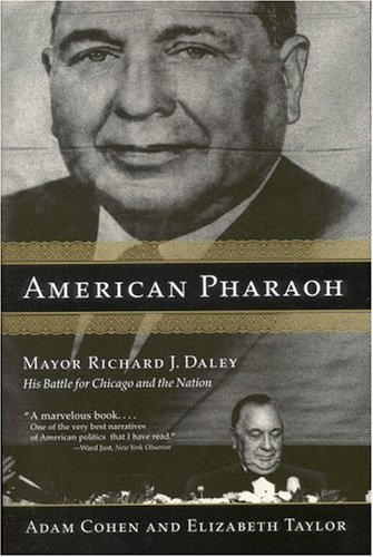 American Pharaoh : Mayor Richard J. Daley - His Battle for Chicago and the Nation