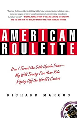 American Roulette: How I Turned the Odds Upside Down---My Wild Twenty-Five-Year Ride Ripping Off the World's Casinos 9780312291396
