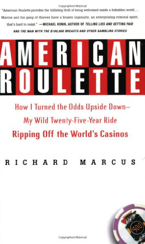 American Roulette: How I Turned the Odds Upside Down---My Wild Twenty-Five-Year Ride Ripping Off the World's Casinos 9780312336011