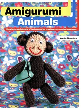 Amigurumi Animals: 15 Patterns and Dozens of Techniques for Creating Cute Crochet Creatures 9780312378202