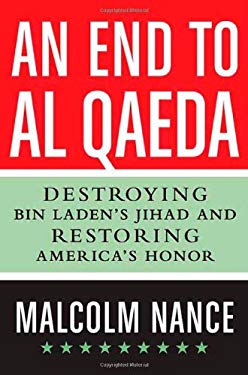 An End to Al-Qaeda: Destroying bin Laden's Jihad and Restoring America's Honor 9780312592493