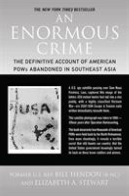 An Enormous Crime: The Definitive Account of American POWs Abandoned in Southeast Asia 9780312385385
