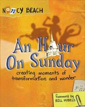 An Hour on Sunday: Creating Moments of Transformation and Wonder