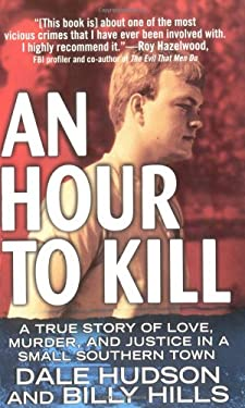 An Hour to Kill: A True Story of Love, Murder, and Justice in a Small Southern Town 9780312978358