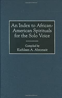 An Index to African-American Spirituals for the Solo Voice 9780313305771