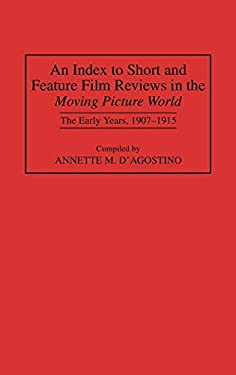 An Index to Short and Feature Film Reviews in the Moving Picture World: The Early Years, 1907-1915 9780313293818