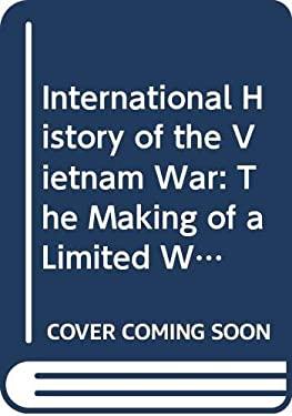 An International History of the Vietnam War: Vol. 3: The Making of a Limited War, 1965-66 9780312422073
