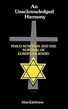 An Unacknowledged Harmony: Philo-Semitism and the Survival of European Jewry 9780313227547
