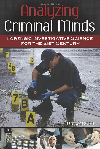 Analyzing Criminal Minds: Forensic Investigative Science for the 21st Century 9780313396991