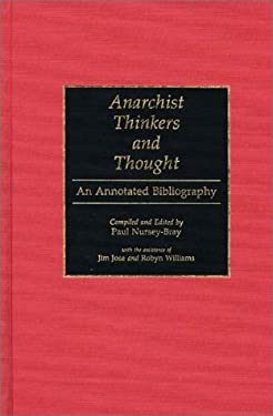 Anarchist Thinkers and Thought: An Annotated Bibliography 9780313275920