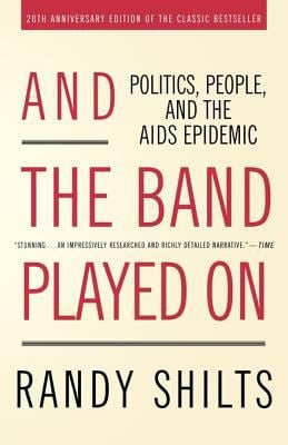 And the Band Played on: Politics, People, and the AIDS Epidemic 9780312374631
