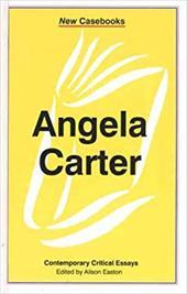 Angela Carter Angela Carter: Contemporary Critical Essays Contemporary Critical Essays 925668