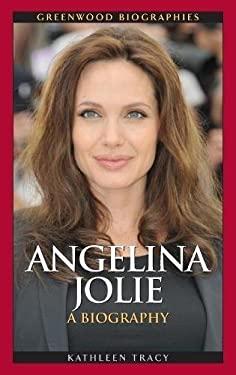 Angelina Jolie: A Biography 9780313364600