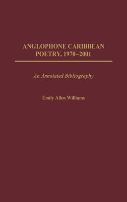 Anglophone Caribbean Poetry, 1970-2001: An Annotated Bibliography 9780313317477