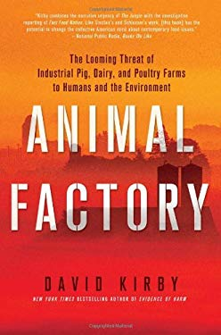 Animal Factory: The Looming Threat of Industrial Pig, Dairy, and Poultry Farms to Humans and the Environment 9780312380588