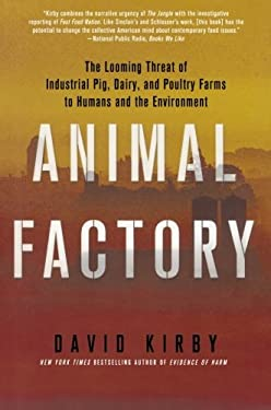 Animal Factory: The Looming Threat of Industrial Pig, Dairy, and Poultry Farms to Humans and the Environment 9780312671747
