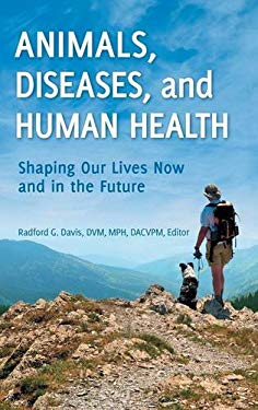 Animals, Diseases, and Human Health: Shaping Our Lives Now and in the Future 9780313385292