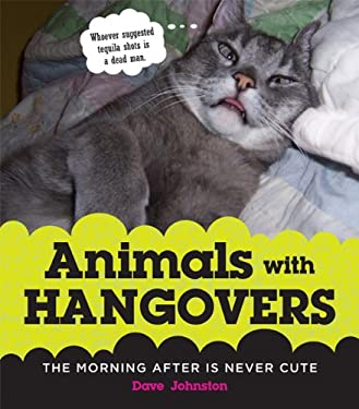 Animals with Hangovers: The Morning After Is Never Cute 9780312641689