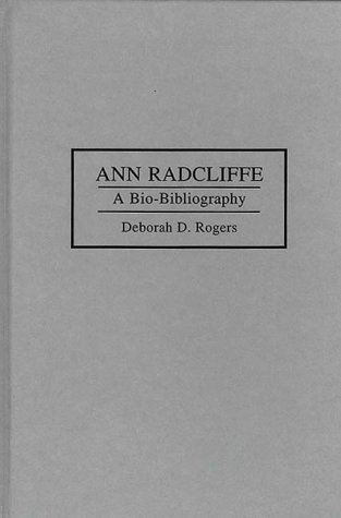 Ann Radcliffe: A Bio-Bibliography - Rogers, Deborah