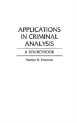 Applications in Criminal Analysis: A Sourcebook 9780313285776