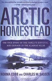 Arctic Homestead: The True Story of One Family's Survival and Courage in the Alaskan Wilds 928983