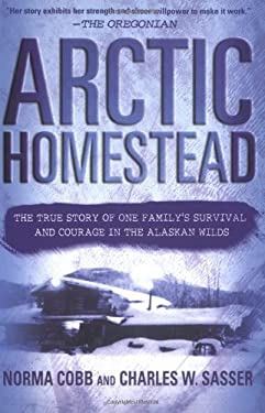Arctic Homestead: The True Story of One Family's Survival and Courage in the Alaskan Wilds 9780312283797