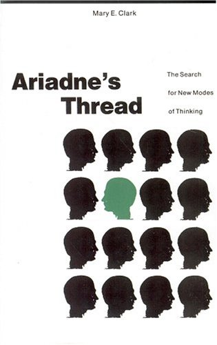 Ariadne's Thread: The Search for New Modes of Thinking 9780312015862