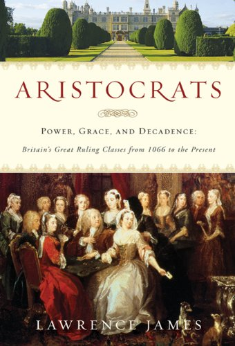 Aristocrats: Power, Grace, and Decadence: Britain's Great Ruling Classes from 1066 to the Present 9780312583798