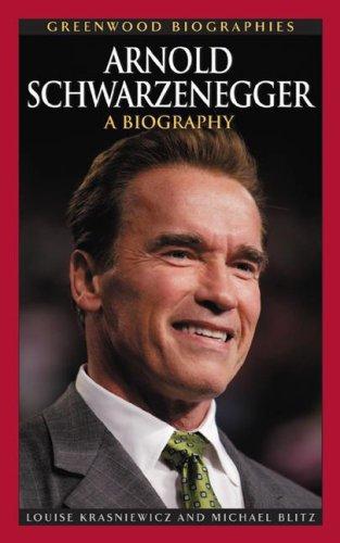 Arnold Schwarzenegger: A Biography 9780313338106
