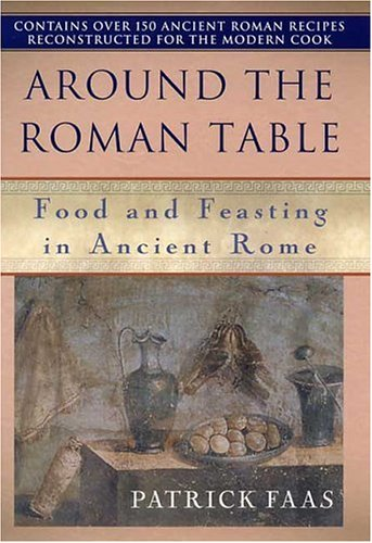 Around the Table of the Romans: Food and Feasting in Ancient Rome 9780312239589