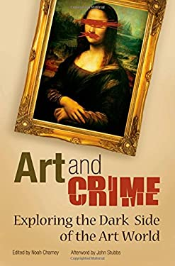 Art and Crime: Exploring the Dark Side of the Art World 9780313366352