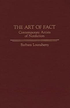 The Art of Fact: Contemporary Artists of Nonfiction 9780313268939