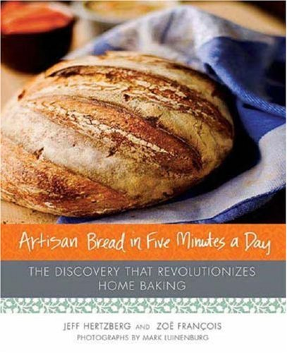 Artisan Bread in Five Minutes a Day: The Discovery That Revolutionizes Home Baking 9780312362911
