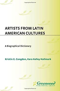 Artists from Latin American Cultures: A Biographical Dictionary 9780313315442
