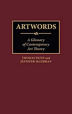 Artwords: A Glossary of Contemporary Art Theory 9780313292729