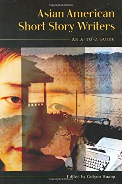 Asian American Short Story Writers: An A-To-Z Guide 9780313322297