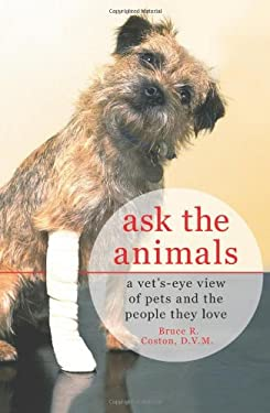 Ask the Animals: A Vet's-Eye View of Pets and the People They Love 9780312382957