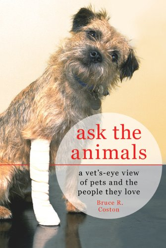 Ask the Animals: A Vet's Eye View of Pets and the People They Love 9780312653439