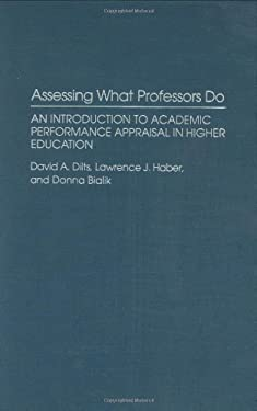 Assessing What Professors Do: An Introduction to Academic Performance Appraisal in Higher Education 9780313267611