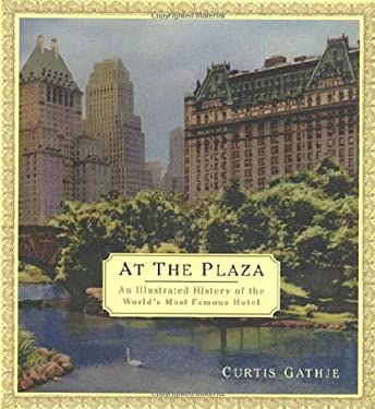 At the Plaza: An Illustrated History of the World's Most Famous Hotel 9780312261740
