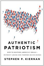 Authentic Patriotism: How to Restore America's Ideals, Without Losing Our Tempers or Our Minds