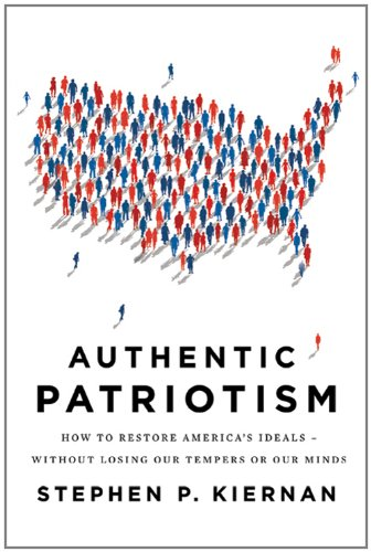 Authentic Patriotism: How to Restore America's Ideals, Without Losing Our Tempers or Our Minds 9780312573409