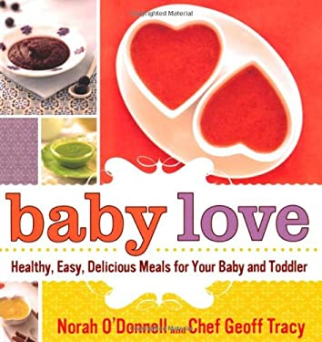 Baby Love: Healthy, Easy, Delicious Meals for Your Baby and Toddler 9780312621926