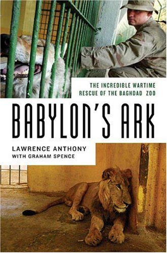 Babylon's Ark: The Incredible Wartime Rescue of the Baghdad Zoo 9780312358327