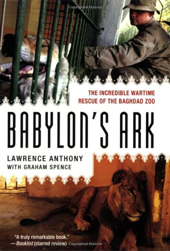 Babylon's Ark: The Incredible Wartime Rescue of the Baghdad Zoo 9780312382155