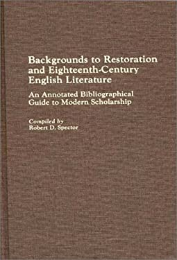 Backgrounds to Restoration and Eighteenth-Century English Literature: An Annotated Bibliographical Guide to Modern Scholarship 9780313240980