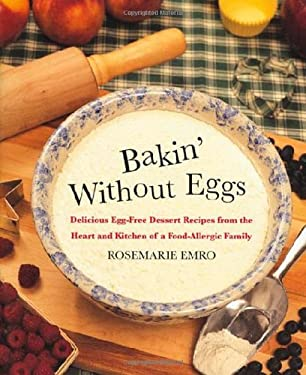 Bakin' Without Eggs: Delicious Egg-Free Dessert Recipes from the Heart and Kitchen of a Food-Allergic Family 9780312206352