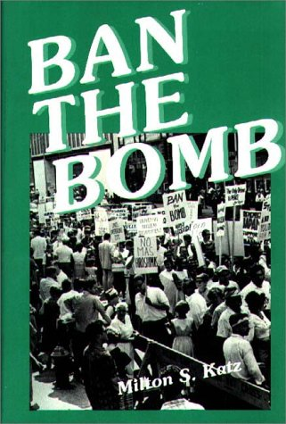 Ban the Bomb: A History of Sane, the Committee for a Sane Nuclear Policy, 1957-1985 9780313241673
