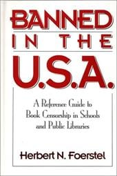 Banned in the U.S.A.: A Reference Guide to Book Censorship in Schools and Public Libraries